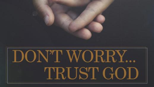 Don't Worry...Trust God