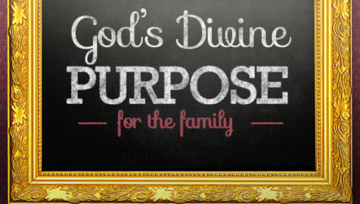 God's Divine Purpose For The Family