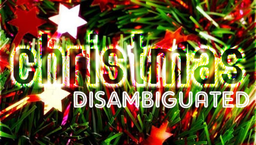 Christmas Disambiguated
