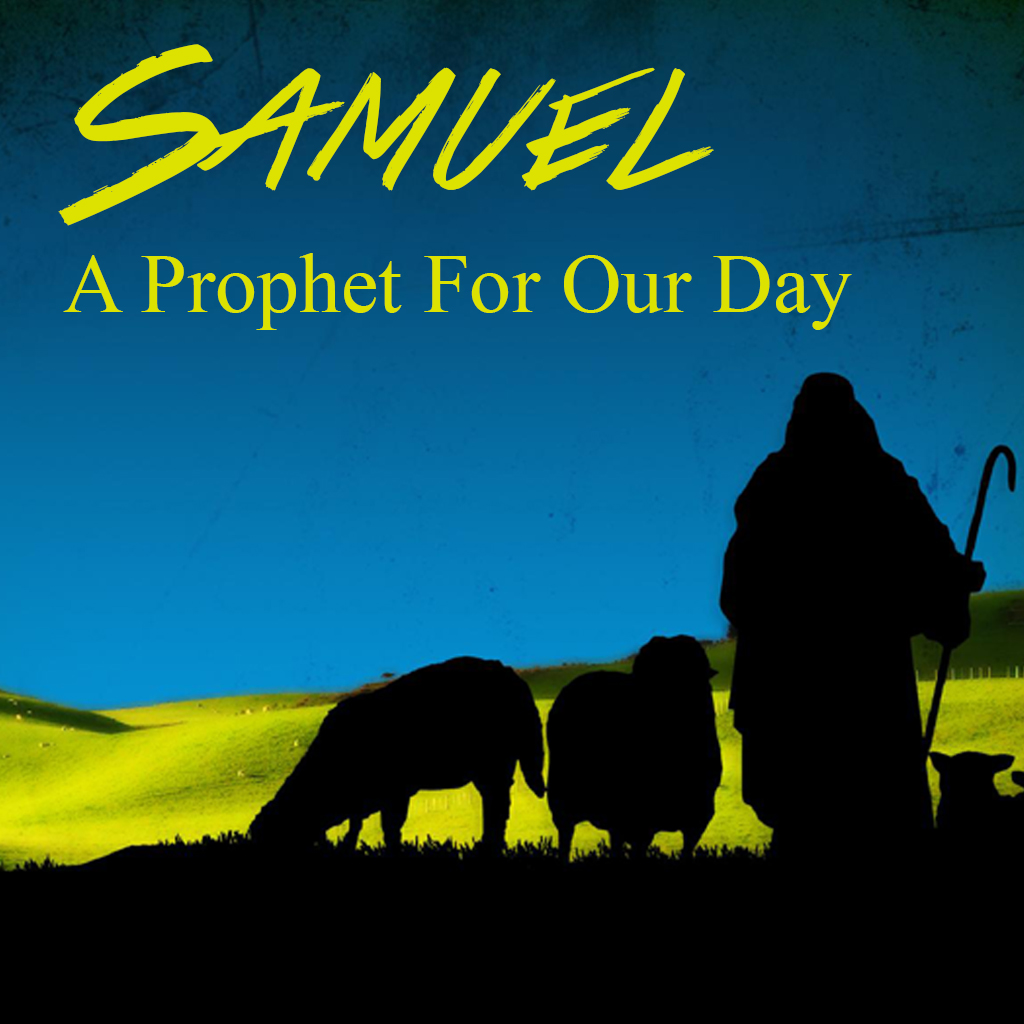 SAMUEL: A PROPHET FOR OUR DAY