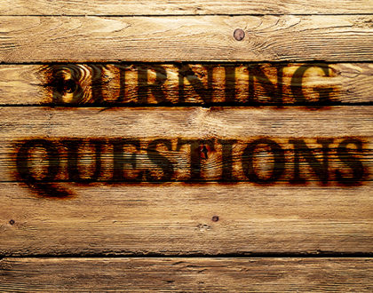Burning Questions Part One