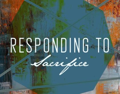 Responding to Sacrifice