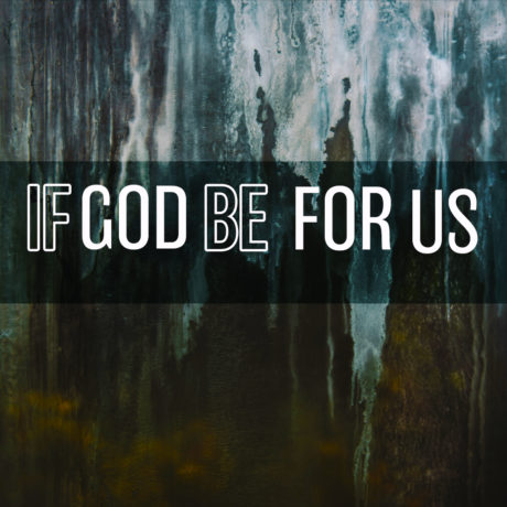 If God Be For Us...