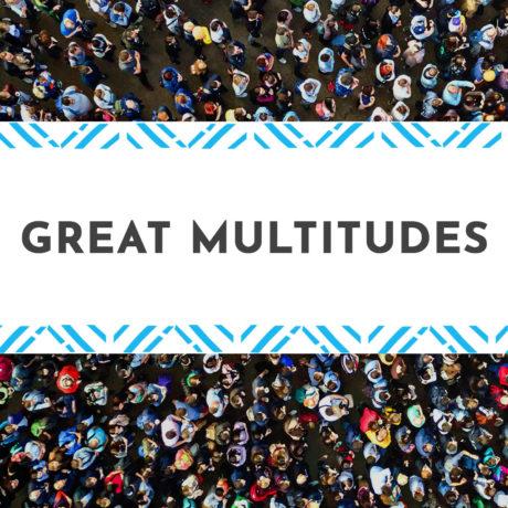 Great Multitudes
